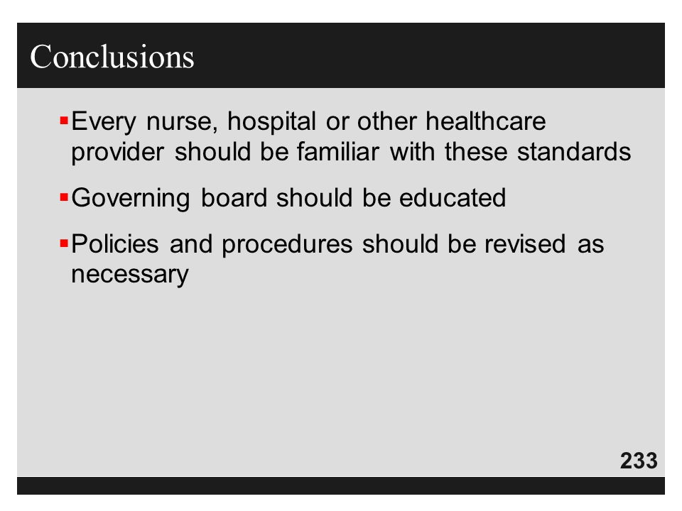 233  Every nurse, hospital or other healthcare provider should be familiar with these standards  Governing board should be educated  Policies and p