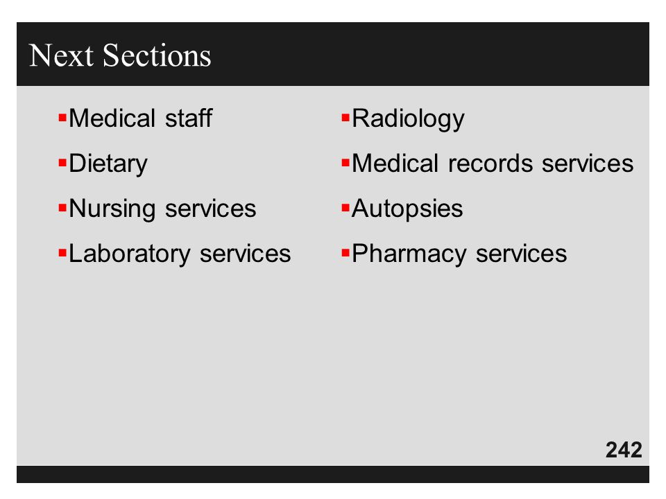 242  Medical staff  Dietary  Nursing services  Laboratory services  Radiology  Medical records services  Autopsies  Pharmacy services Next Sec