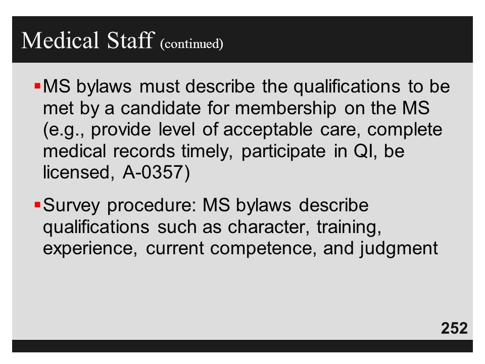 252  MS bylaws must describe the qualifications to be met by a candidate for membership on the MS (e.g., provide level of acceptable care, complete m