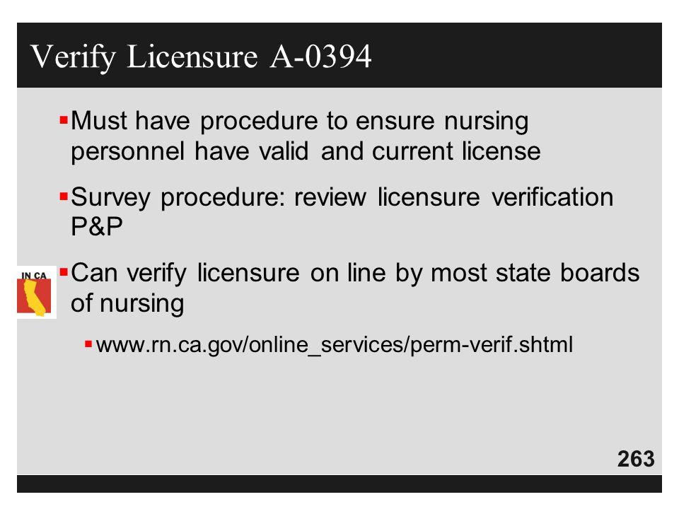 263  Must have procedure to ensure nursing personnel have valid and current license  Survey procedure: review licensure verification P&P  Can verif