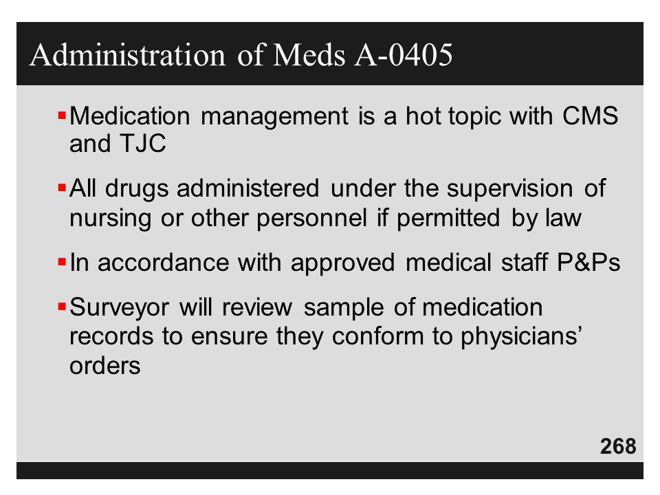 268  Medication management is a hot topic with CMS and TJC  All drugs administered under the supervision of nursing or other personnel if permitted