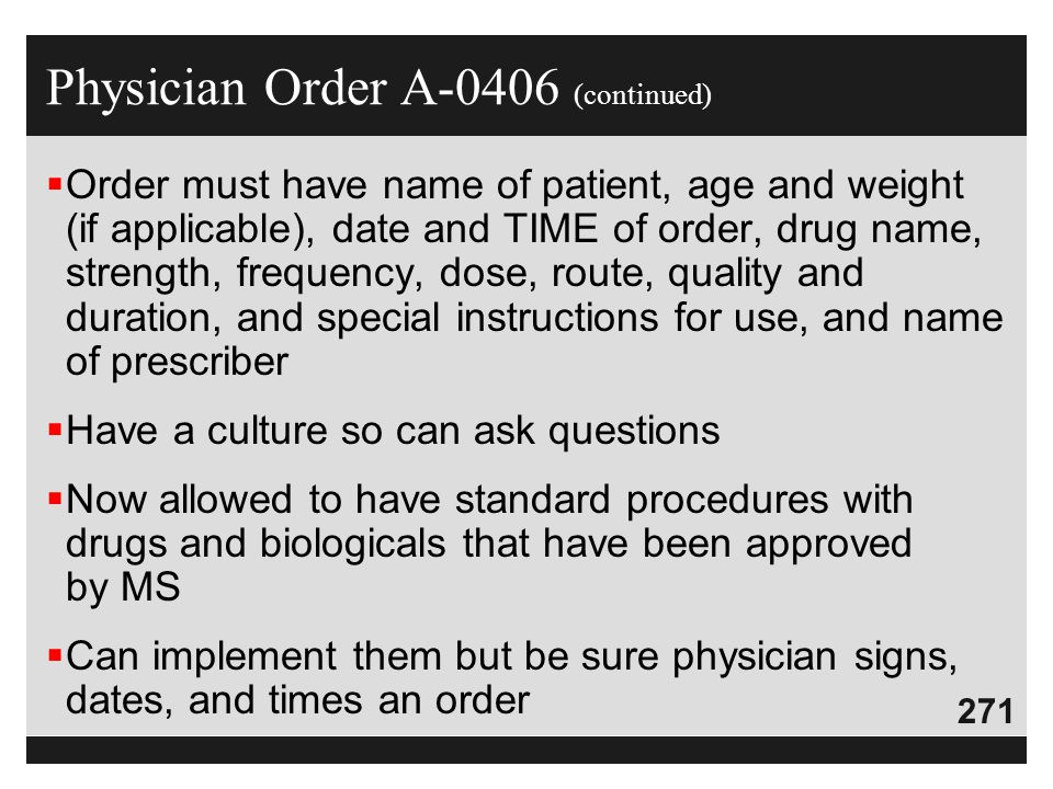 271  Order must have name of patient, age and weight (if applicable), date and TIME of order, drug name, strength, frequency, dose, route, quality an