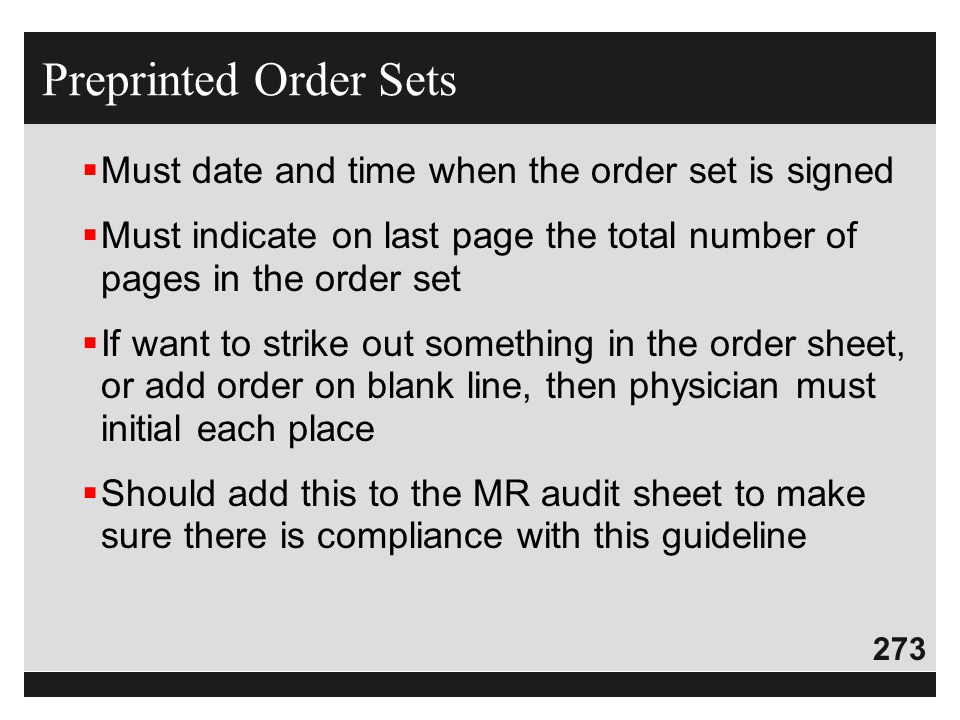 273  Must date and time when the order set is signed  Must indicate on last page the total number of pages in the order set  If want to strike out