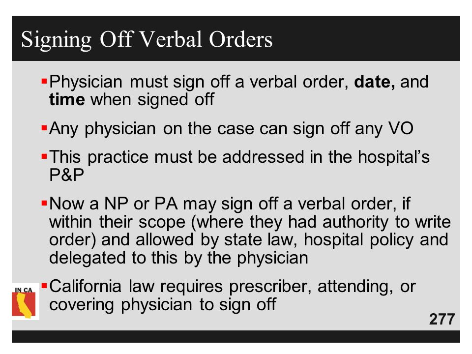 277  Physician must sign off a verbal order, date, and time when signed off  Any physician on the case can sign off any VO  This practice must be a