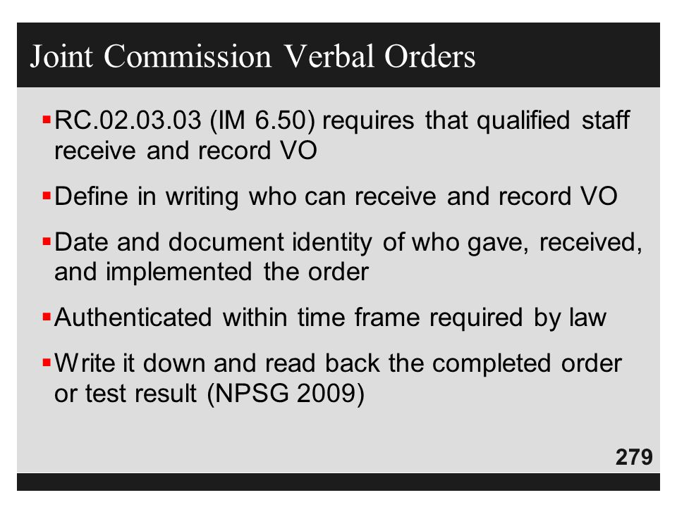 279  RC.02.03.03 (IM 6.50) requires that qualified staff receive and record VO  Define in writing who can receive and record VO  Date and document
