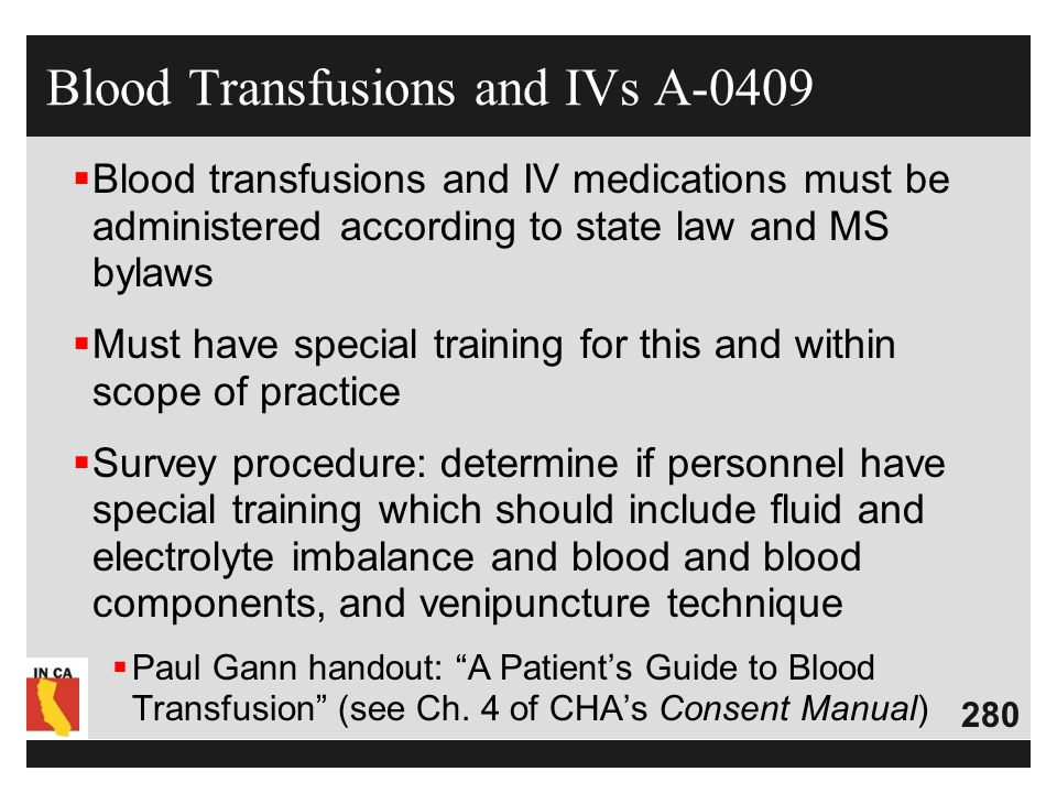 280 Blood Transfusions and IVs A-0409  Blood transfusions and IV medications must be administered according to state law and MS bylaws  Must have sp
