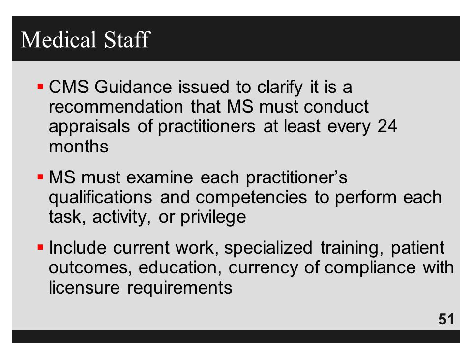 51  CMS Guidance issued to clarify it is a recommendation that MS must conduct appraisals of practitioners at least every 24 months  MS must examine