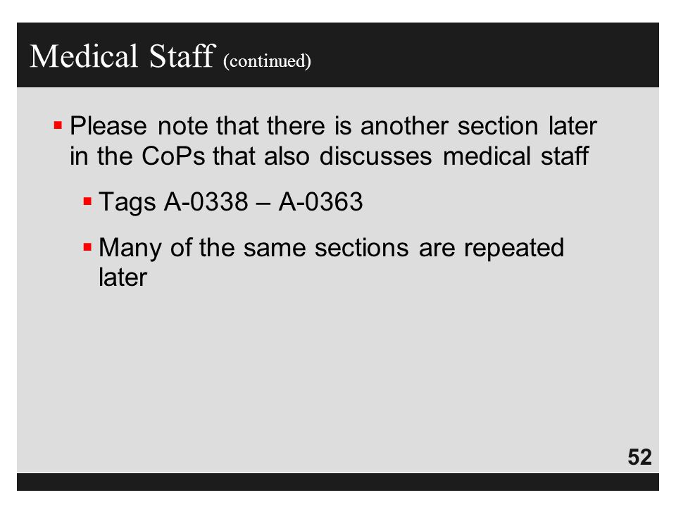 52  Please note that there is another section later in the CoPs that also discusses medical staff  Tags A-0338 – A-0363  Many of the same sections