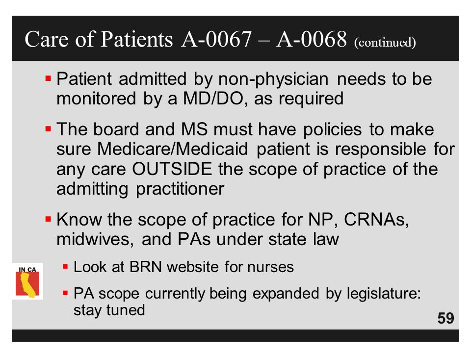 59  Patient admitted by non-physician needs to be monitored by a MD/DO, as required  The board and MS must have policies to make sure Medicare/Medic