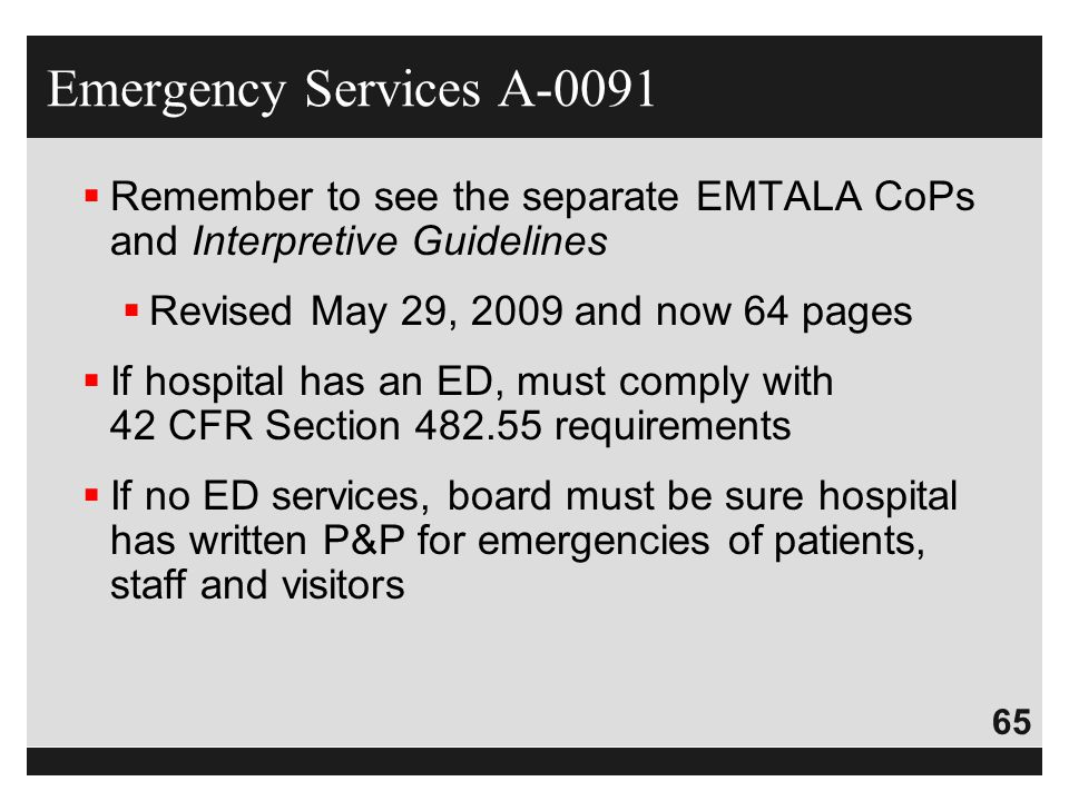 65  Remember to see the separate EMTALA CoPs and Interpretive Guidelines  Revised May 29, 2009 and now 64 pages  If hospital has an ED, must comply