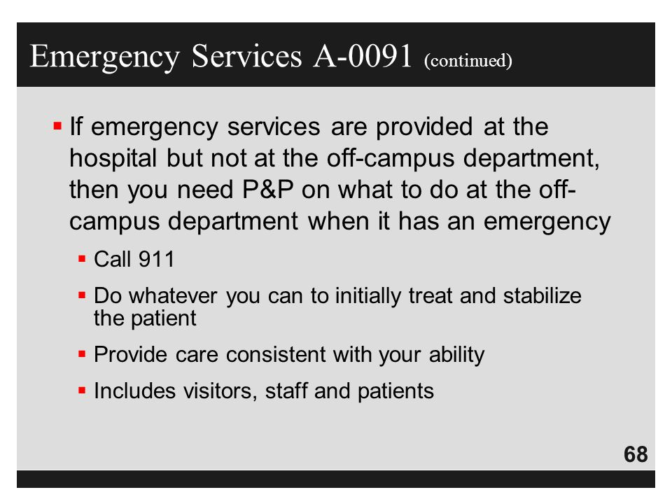 68  If emergency services are provided at the hospital but not at the off-campus department, then you need P&P on what to do at the off- campus depar