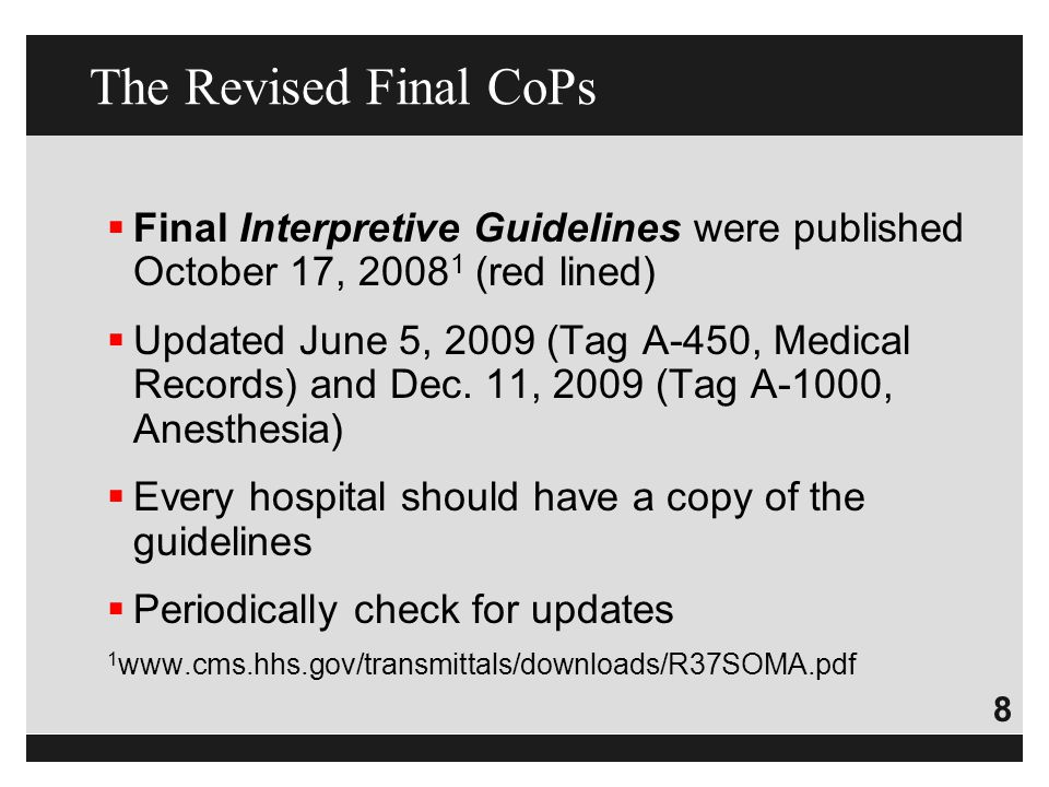 8  Final Interpretive Guidelines were published October 17, 2008 1 (red lined)  Updated June 5, 2009 (Tag A-450, Medical Records) and Dec. 11, 2009