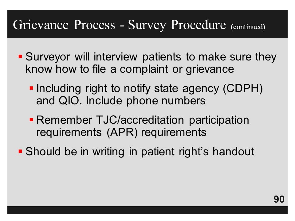 90  Surveyor will interview patients to make sure they know how to file a complaint or grievance  Including right to notify state agency (CDPH) and