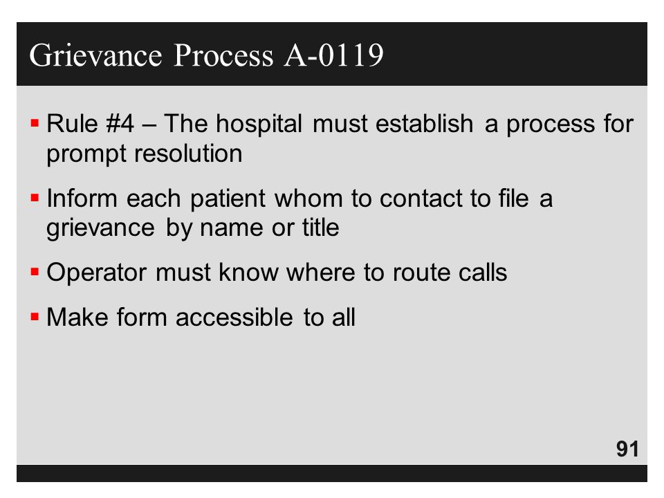 91  Rule #4 – The hospital must establish a process for prompt resolution  Inform each patient whom to contact to file a grievance by name or title
