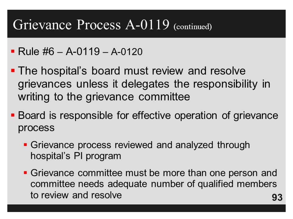 93  Rule #6 – A-0119 – A-0120  The hospital's board must review and resolve grievances unless it delegates the responsibility in writing to the grie