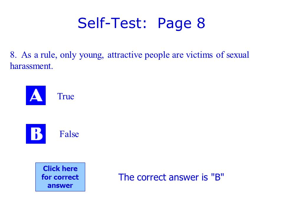 Self-Test: Page 8 8.As a rule, only young, attractive people are victims of sexual harassment.