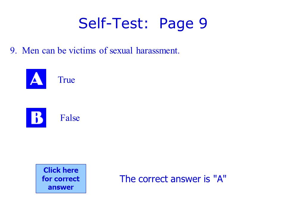Self-Test: Page 9 9.Men can be victims of sexual harassment.