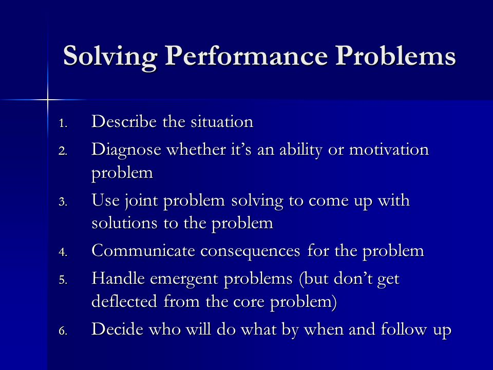 Solving Performance Problems 1. Describe the situation 2.