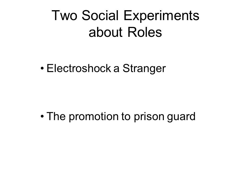 Two Social Experiments about Roles Electroshock a Stranger The promotion to prison guard