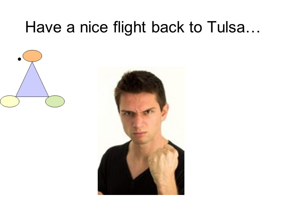 Have a nice flight back to Tulsa…