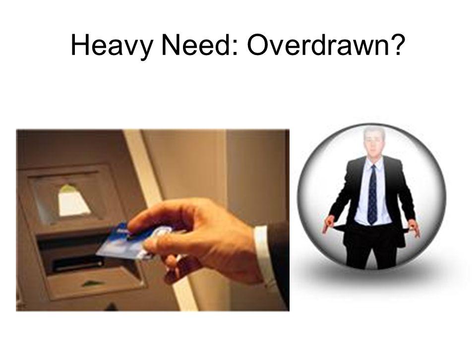 Heavy Need: Overdrawn