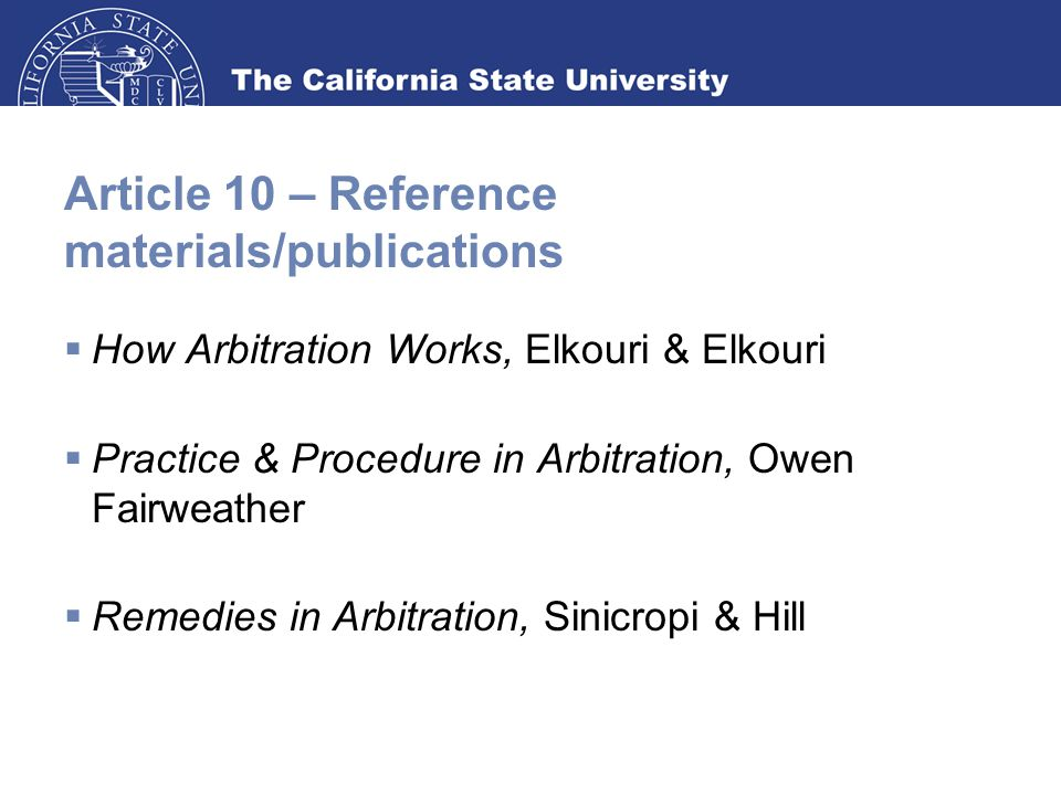Article 10 – Reference materials/publications  How Arbitration Works, Elkouri & Elkouri  Practice & Procedure in Arbitration, Owen Fairweather  Remedies in Arbitration, Sinicropi & Hill