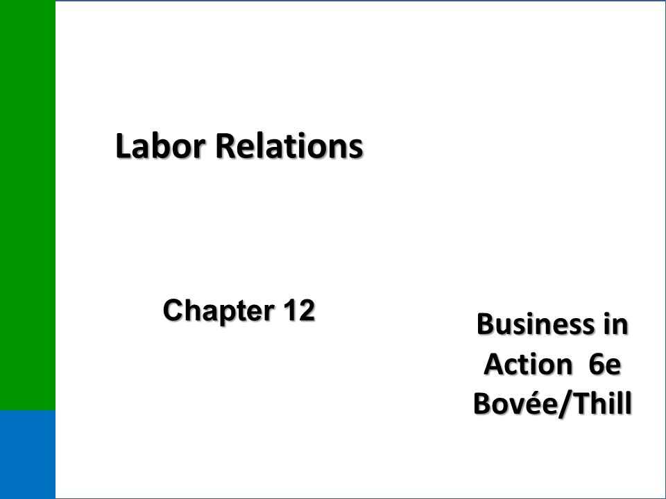 Business in Action 6e Bovée/Thill Labor Relations Chapter 12