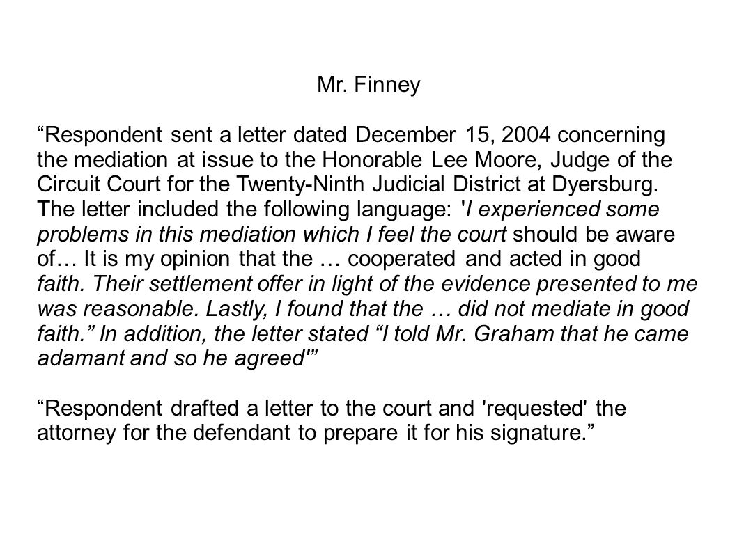"""Mr. Finney """"Respondent sent a letter dated December 15, 2004 concerning the mediation at issue to the Honorable Lee Moore, Judge of the Circuit Court"""