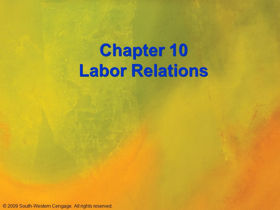 © 2009 South-Western Cengage. All rights reserved. Chapter 10 Labor Relations