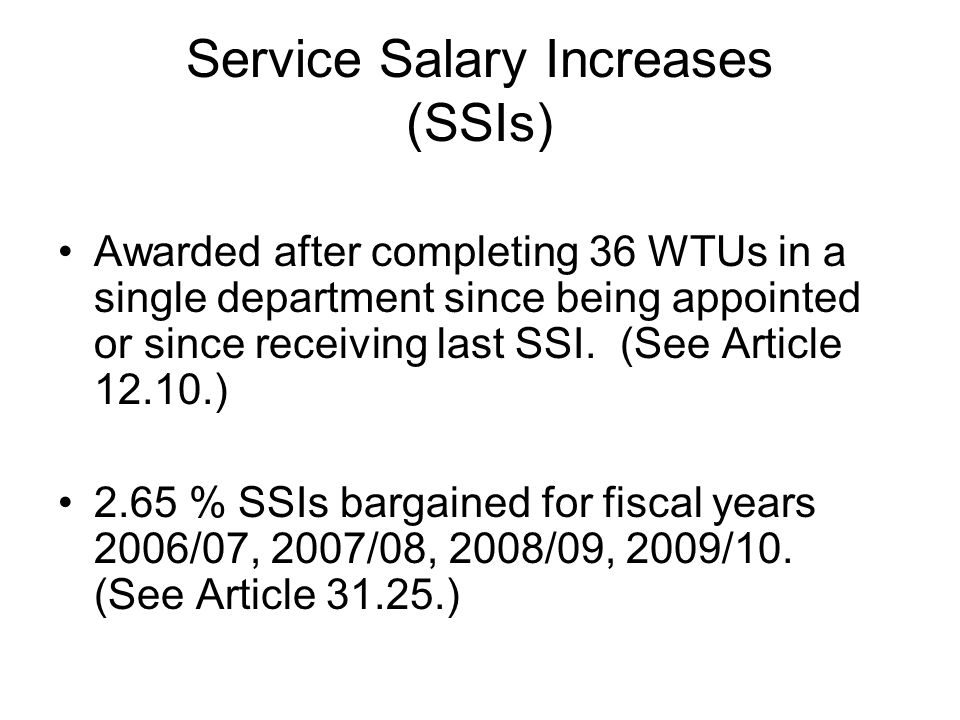 Service Salary Increases (SSIs) Awarded after completing 36 WTUs in a single department since being appointed or since receiving last SSI.