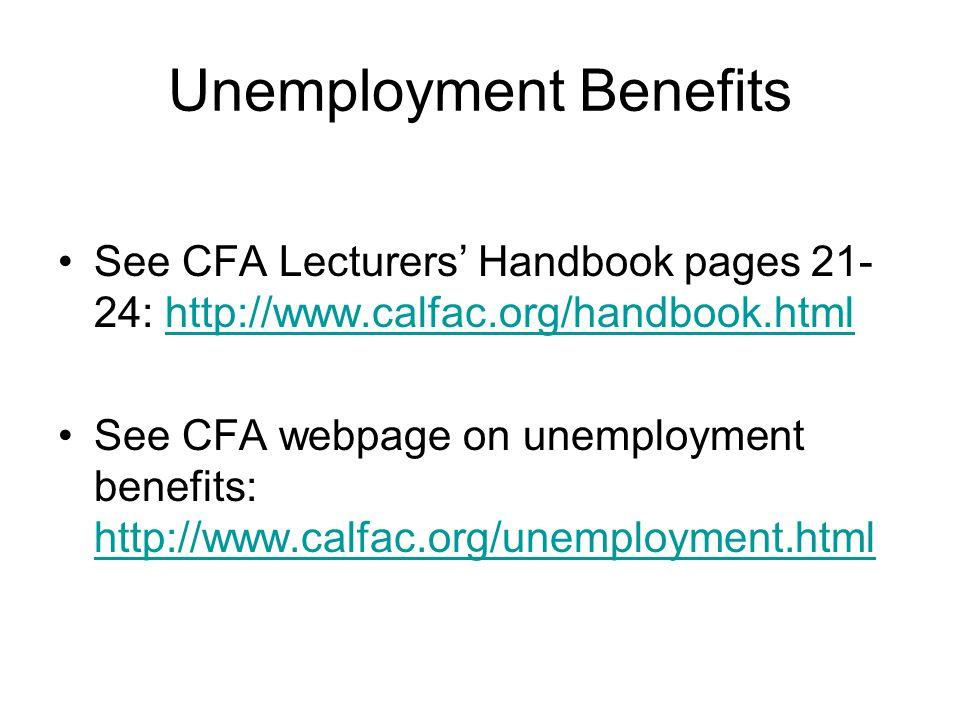 Unemployment Benefits See CFA Lecturers' Handbook pages 21- 24: http://www.calfac.org/handbook.htmlhttp://www.calfac.org/handbook.html See CFA webpage on unemployment benefits: http://www.calfac.org/unemployment.html http://www.calfac.org/unemployment.html