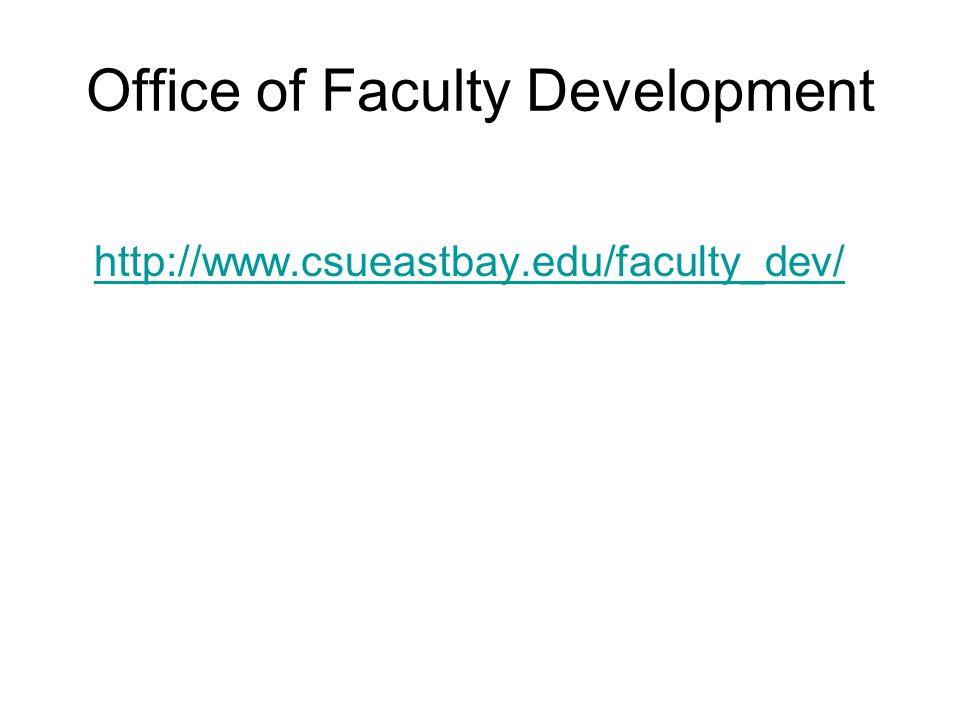 Office of Faculty Development http://www.csueastbay.edu/faculty_dev/