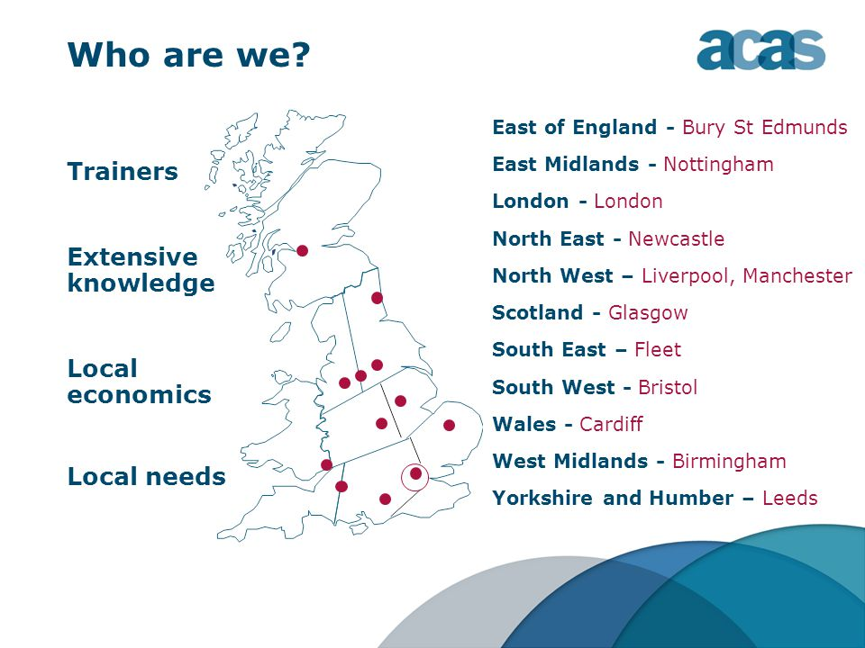 Yorkshire and Humber – Leeds East of England - Bury St Edmunds East Midlands - Nottingham London - London North East - Newcastle North West – Liverpool, Manchester Scotland - Glasgow South East – Fleet South West - Bristol Wales - Cardiff West Midlands - Birmingham Who are we.