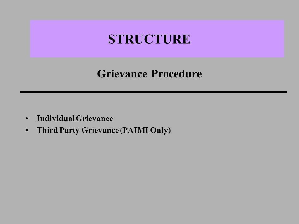 STRUCTURE Grievance Procedure Individual Grievance Third Party Grievance (PAIMI Only)