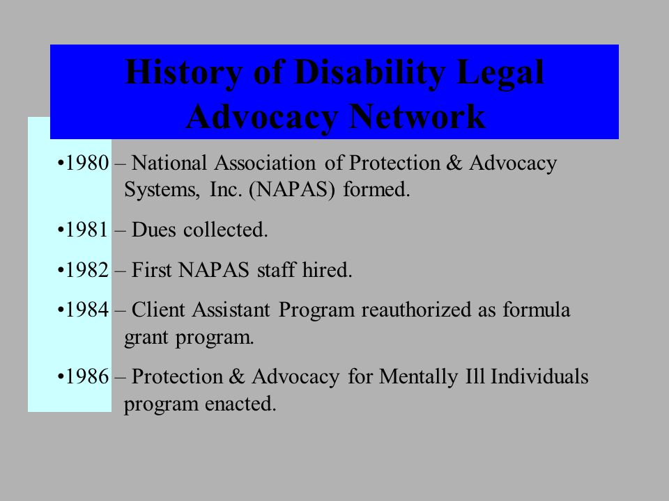 History of Disability Legal Advocacy Network 1980 – National Association of Protection & Advocacy Systems, Inc.