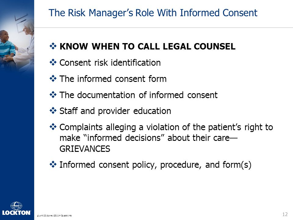 g\unit 22\jturvey\2011\4 Cs.pptx\lmb The Risk Manager's Role With Informed Consent  KNOW WHEN TO CALL LEGAL COUNSEL  Consent risk identification  T