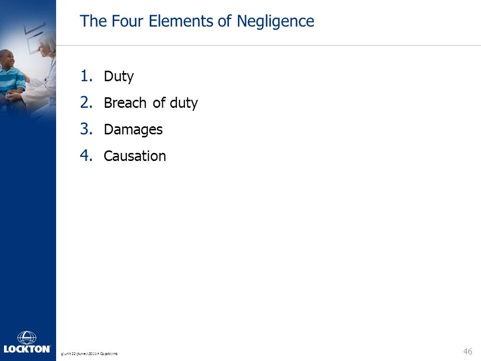 g\unit 22\jturvey\2011\4 Cs.pptx\lmb The Four Elements of Negligence 1. Duty 2. Breach of duty 3. Damages 4. Causation 46