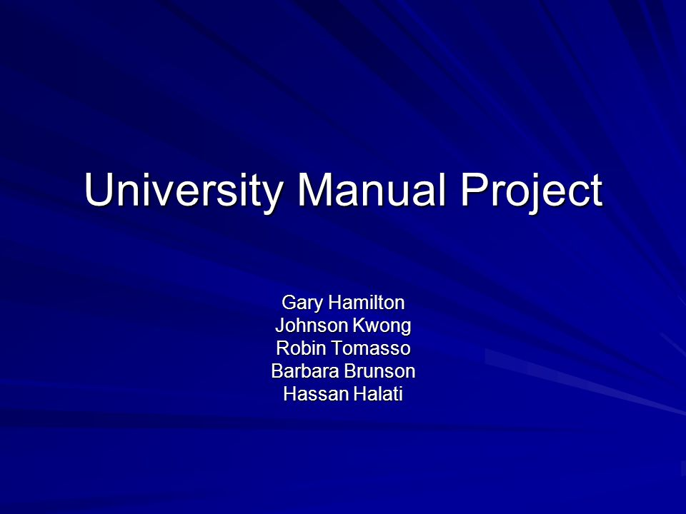 University Manual Project Gary Hamilton Johnson Kwong Robin Tomasso Barbara Brunson Hassan Halati