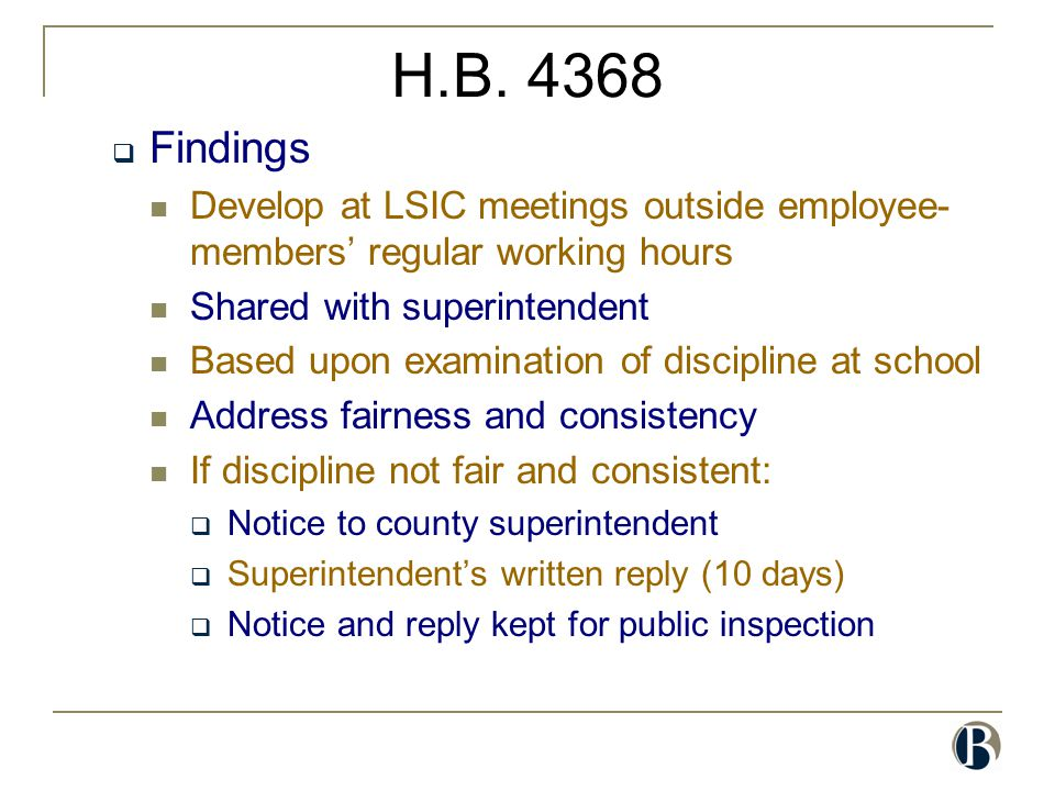 H.B. 4368  Findings Develop at LSIC meetings outside employee- members' regular working hours Shared with superintendent Based upon examination of di