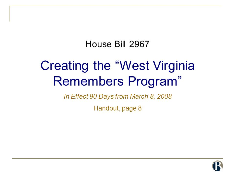 "House Bill 2967 Creating the ""West Virginia Remembers Program"" In Effect 90 Days from March 8, 2008 Handout, page 8"