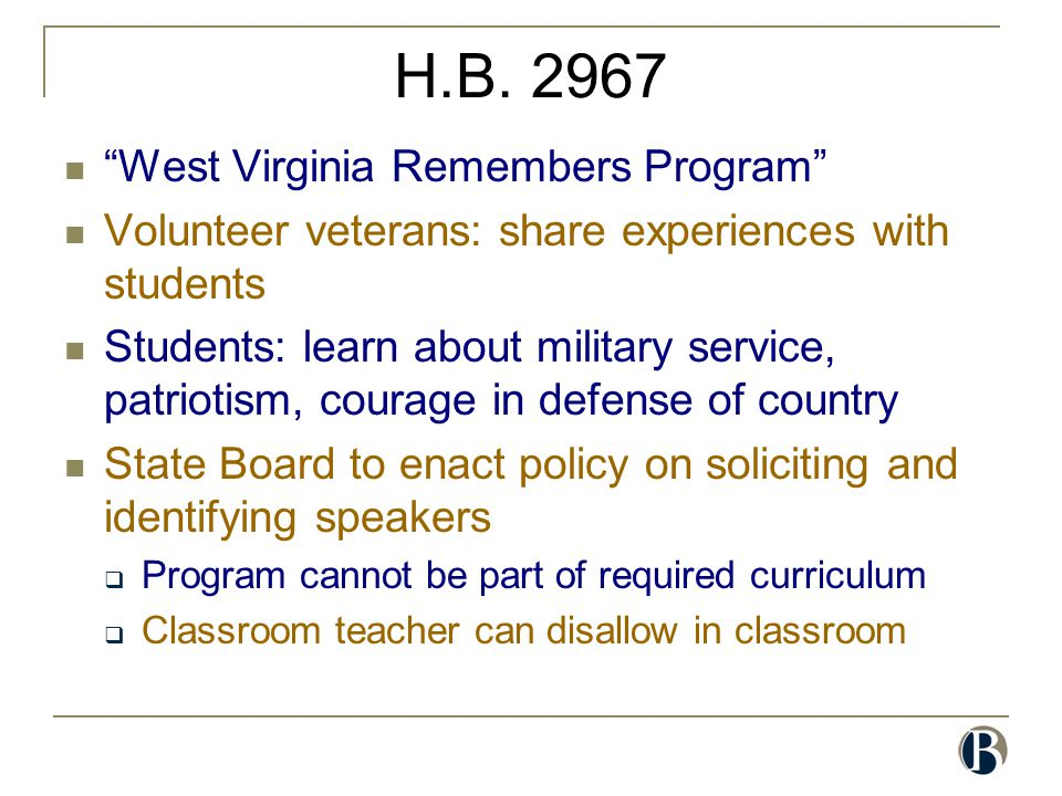 "H.B. 2967 ""West Virginia Remembers Program"" Volunteer veterans: share experiences with students Students: learn about military service, patriotism, co"