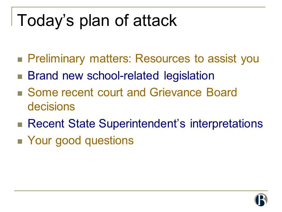 Today's plan of attack Preliminary matters: Resources to assist you Brand new school-related legislation Some recent court and Grievance Board decisio