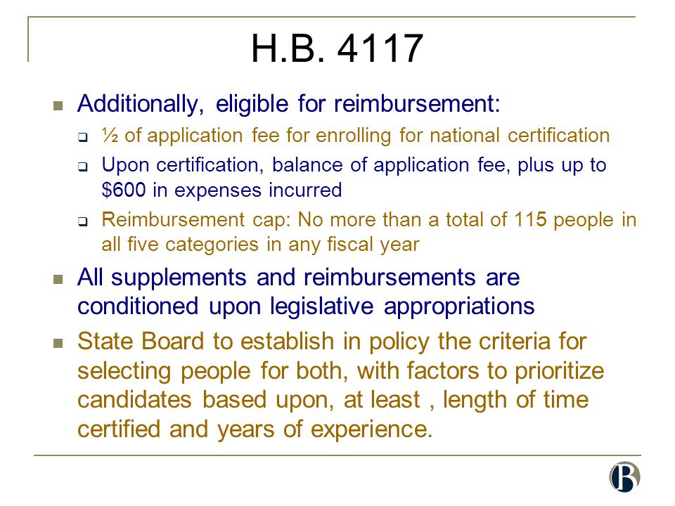 H.B. 4117 Additionally, eligible for reimbursement:  ½ of application fee for enrolling for national certification  Upon certification, balance of a