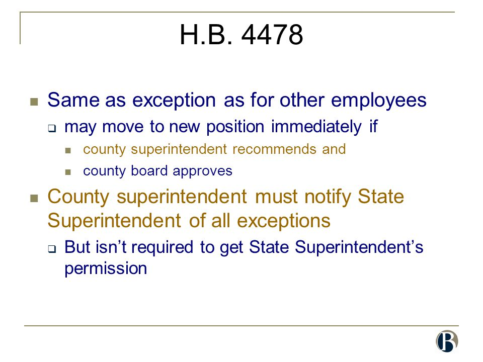 H.B. 4478 Same as exception as for other employees  may move to new position immediately if county superintendent recommends and county board approve