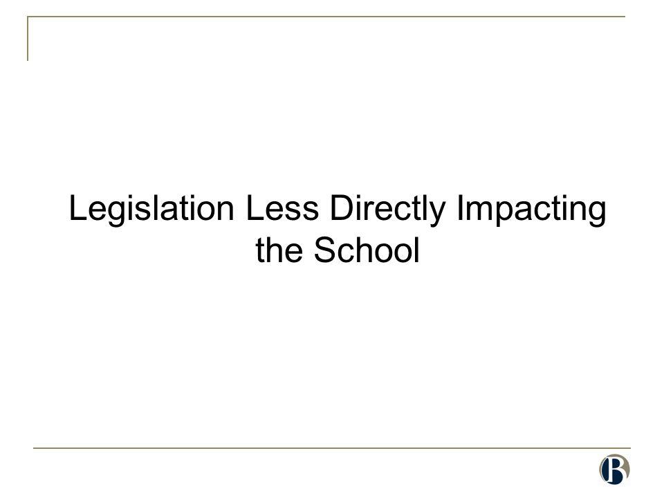 Legislation Less Directly Impacting the School