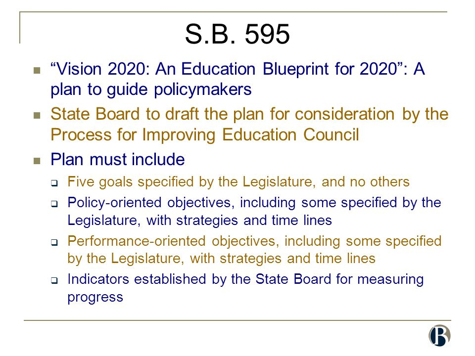 "S.B. 595 ""Vision 2020: An Education Blueprint for 2020"": A plan to guide policymakers State Board to draft the plan for consideration by the Process f"