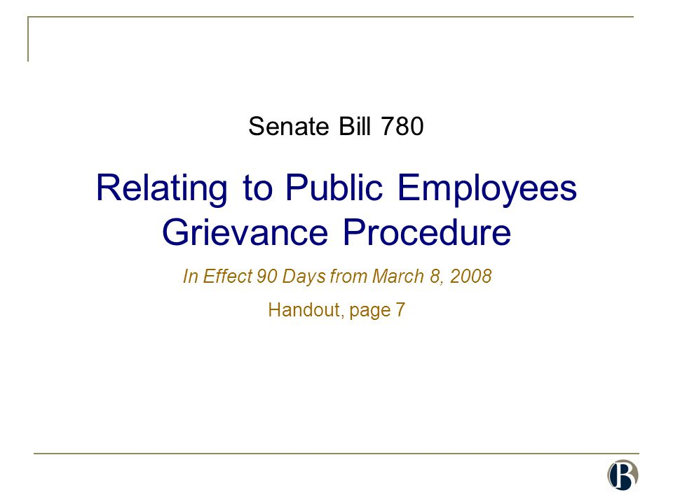 Senate Bill 780 Relating to Public Employees Grievance Procedure In Effect 90 Days from March 8, 2008 Handout, page 7