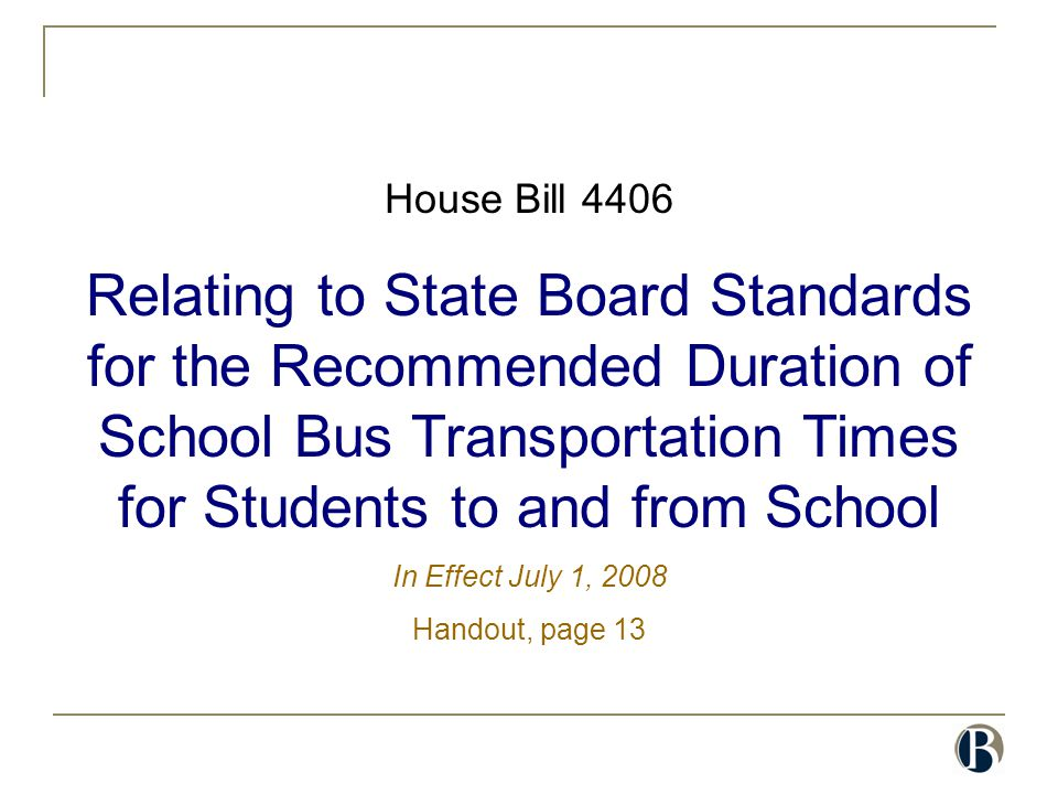House Bill 4406 Relating to State Board Standards for the Recommended Duration of School Bus Transportation Times for Students to and from School In E