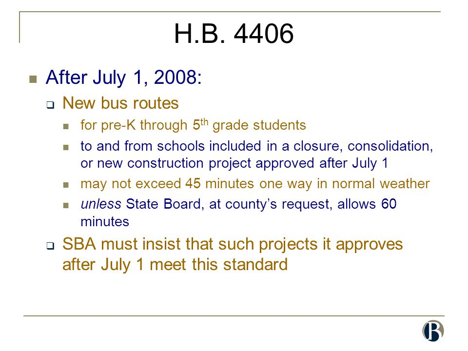 H.B. 4406 After July 1, 2008:  New bus routes for pre-K through 5 th grade students to and from schools included in a closure, consolidation, or new