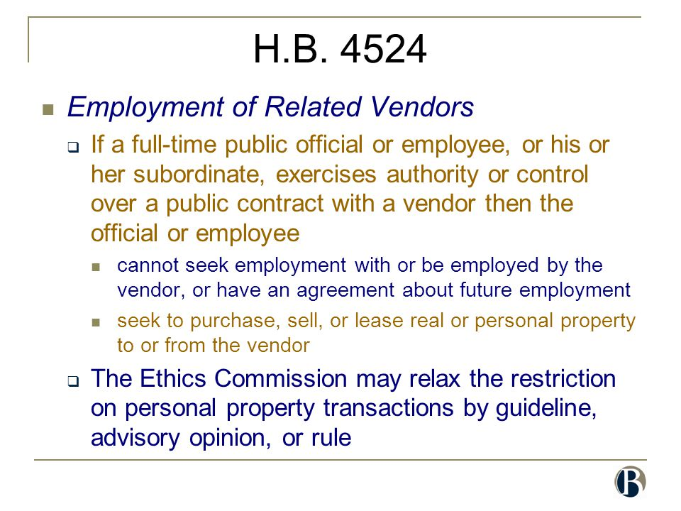 H.B. 4524 Employment of Related Vendors  If a full-time public official or employee, or his or her subordinate, exercises authority or control over a